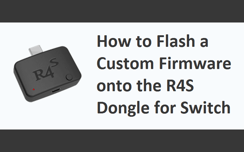 How To: Flash a Custom Firmware onto the R4s Dongle - Hackinformer